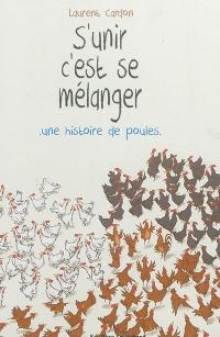 S'unir, c'est se mélanger : une histoire de poules - Laurent Cardon