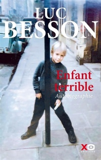 Enfant terrible : Autobiographie - Luc Besson