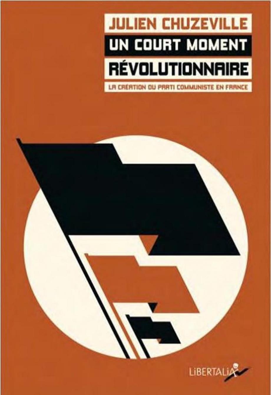 Un court moment révolutionnaire: la création du Parti communiste ...