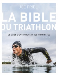 La bible du triathlon : le guide d'entraînement des triathlètes - Joe Friel
