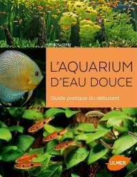 L'aquarium d'eau douce : guide pratique du débutant - Patrick Louisy