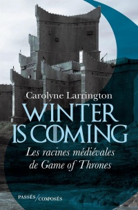 Vignette du livre Winter is Coming : les racines médiévales de Game of Thrones