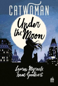 Catwoman : Under the Moon - Lauren Myracle, Isaac Goodhart