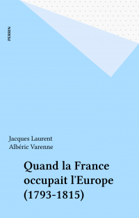 Vignette du livre Quand la France occupait l'Europe (1793-1815)