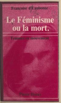 Le féminisme ou la mort - Françoise D'Eaubonne