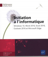 Vignette du livre Initiation à l'informatique: Windows 10, Word 2016, Excel 2016...
