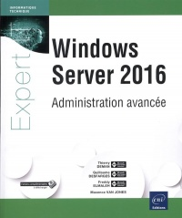 Vignette du livre Windows Server 2016 : administration avancée - Thierry Deman, Guillaume Desfarges, Freddy Elmaleh, Maxence Van Jones