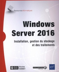 Windows Server 2016 : installation, gestion du stockage et... - Nicolas Bonnet