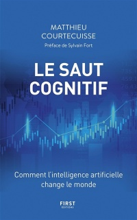 Le saut cognitif : comment l'intelligence artificielle... - Matthieu Courtecuisse