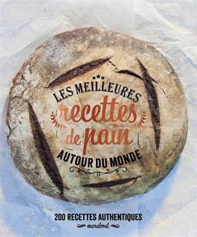 Meilleures recettes du pain autour du monde les 200 recettes par brent parker jones - Les meilleures cuisines du monde ...
