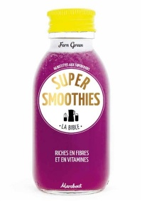 Vignette du livre Super smoothies: la bible