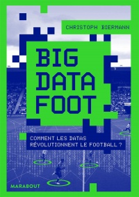 Vignette du livre Big Data Foot : comment les datas révolutionnent le football ? - Christoph Biermann