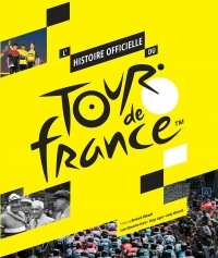 Vignette du livre L'histoire officielle du Tour de France - Luke Edwardes-Evans, Serge Laget, Andy McGrath