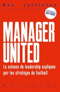Vignette du livre Manager United : la science du leadership expliquée par...