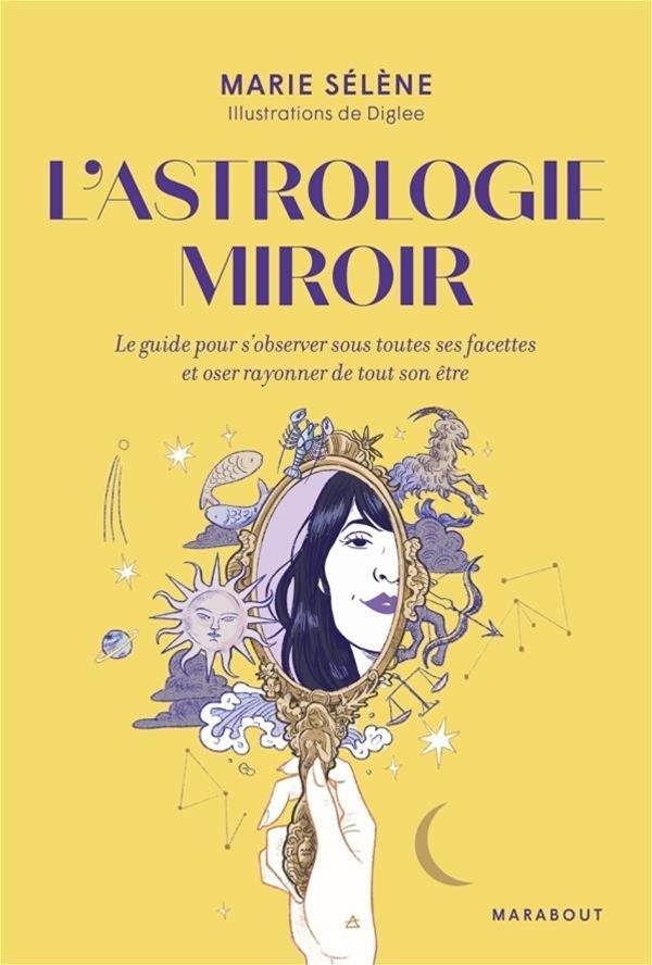 L Astrologie Miroir Par Marie Selene Diglee Esoterisme Astrologie Leslibraires Ca