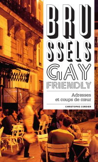 Vignette du livre Brussels gay friendly: nos adresses coup de coeur