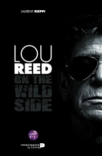 Lou Reed: on the wild side - Laurent Rieppi