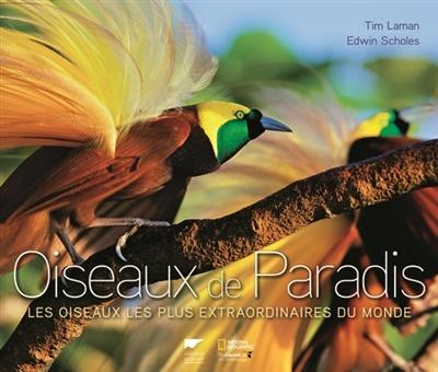 oiseaux de paradis les oiseaux les plus extraordinaires du monde par tim laman edwin scholes. Black Bedroom Furniture Sets. Home Design Ideas
