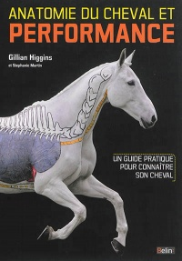 Vignette du livre Anatomie du cheval et performance: un guide pratique.. - Gillian Higgins, Anne Perfumo