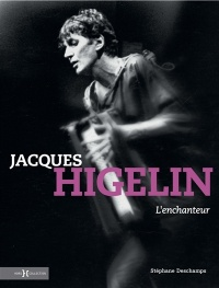 Jacques Higelin, l'enchanteur - Stéphane Deschamps