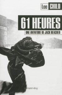 61 heures: une aventure de Jack Reacher - Lee Child