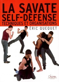 La savate self-défense : Techniques et organisations - Eric Quequet