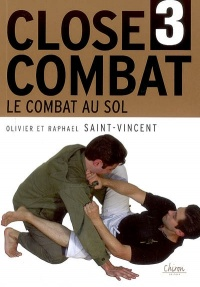 Combat au Sol Vol. 3 / le Close-combat - Raphaël St-Vincent