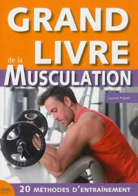 Grand livre de la musculation:méthode optimum, résultats garantis - Laurent Paquet