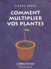Comment Multiplier vos Plantes - Pierre Ebert
