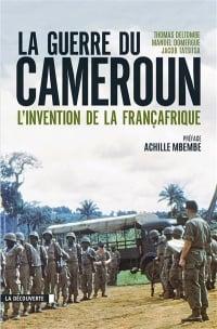 La guerre du Cameroun : l'invention de la Françafrique, 1948-1971, Joseph-Achille Mbembe