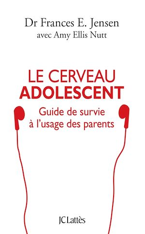 Le cerveau adolescent : Guide de survie à l'usage des parents - Frances E. Jensen