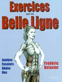 Exercices pour une belle ligne: jambes, fessiers, abdos, dos - FREDERIC DELAVIER