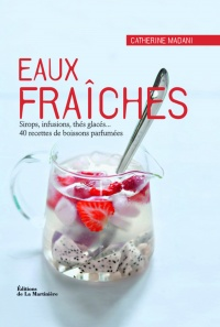 Eaux fraîches: Sirops, infusions, thés glacés... - Catherine Madani