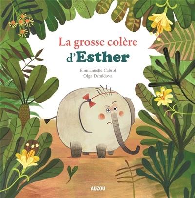 La grosse colère d'Esther par Emmanuelle Cabrol, Olga Demidova   Jeunesse   Émotions/Comportements   Leslibraires.ca