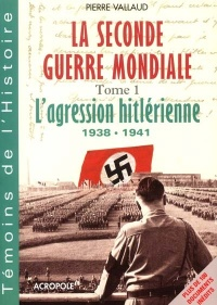 Vignette du livre Agression Hitlérienne 1938-1941 / Seconde Guerre Mondiale #01 - Pierre Vallaud