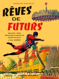 Vignette du livre Rêves de futurs: quand nos grands-parents imaginaient l'an 2000