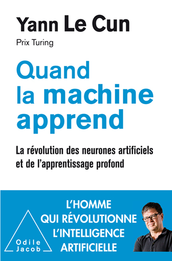 Quand la machine apprend : la révolution des neurones artificiels - Yann Le Cun