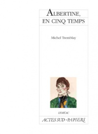 Albertine en cinq temps - Michel Tremblay