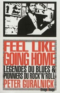 Vignette du livre Feel like going home: légendes du blues et pionniers du rock'n'ro