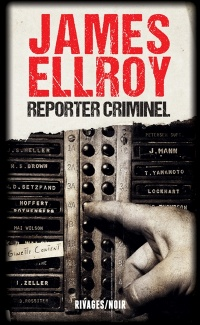 Reporter criminel - James Ellroy