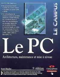 PC (Le) : Architecture, Maintenance et Mise × Niveau (5e Éd.) - Scott Mueller