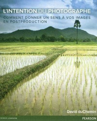 Vignette du livre Intention du photographe(L'):comment donner un sens à vos images - David Duchemin