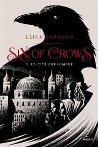 Vignette du livre Six of Crows T.2 : La cité corrompue