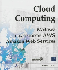 Cloud Computing: maîtrisez la plate-forme AWS,Amazon Web Services - Matthieu Zarouk