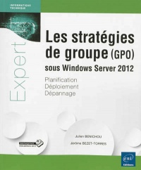 Stratégies de groupe (GPO) sous Windows Server 2012, Julien Bénichou