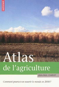 Atlas de l'agriculture Comment pourra-t-on nourrir monde en 2050 - Jean-paul Charvet