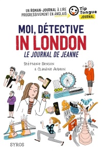 Moi, détective in London : le journal de Jeanne, Claudine Aubrun
