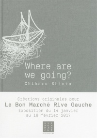 Where are we going ? - Chiharu Shiota