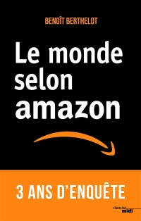 Le monde selon Amazon - Benoît Berthelot
