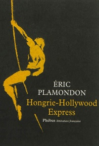 1984 T.1: Hongrie-Hollywood express - Eric Plamondon